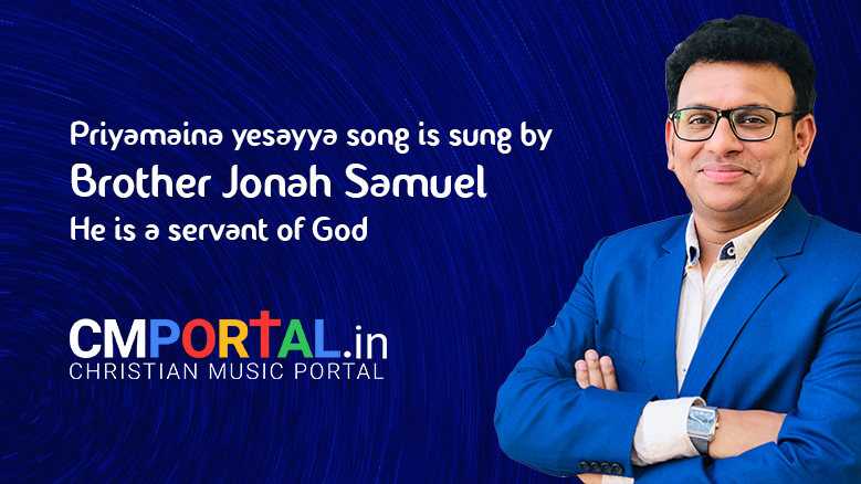 Priyamaina yesayya song is sung by Brother Jonah Samuel