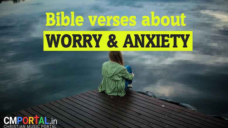 Bible verses about fear, worry, and anxiety