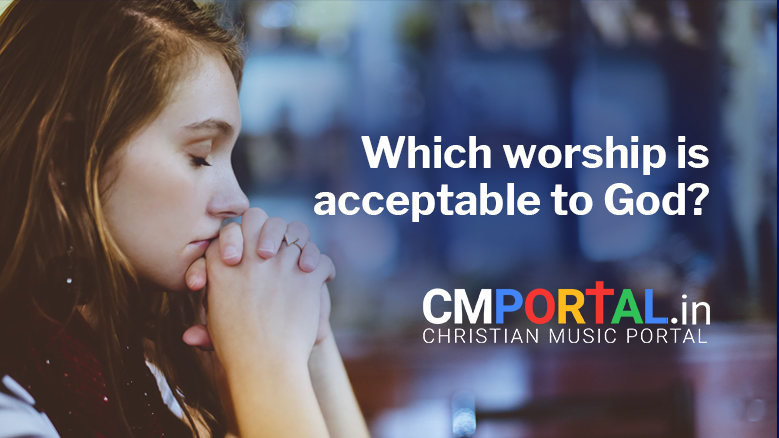 Which worship is acceptable to God?