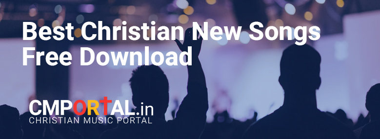 Best Christian new songs mp3 free download