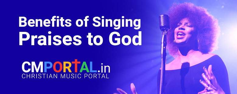 Benefits of Singing Praises to God