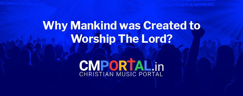 Why mankind was created to worship the Lord?