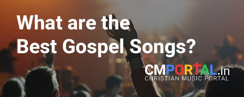 what are the best gospel songs